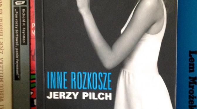 Jerzy Pilch: Inne rozkosze